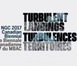 Turbulent Landings: The NGC 2017 Canadian Biennial