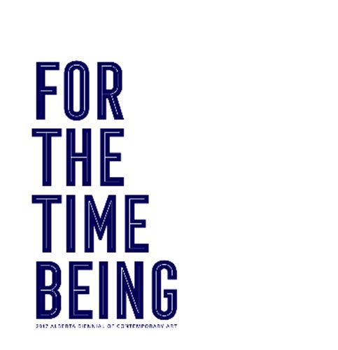 for  the time being: 2017 Alberta Biennial of Contemporary Art